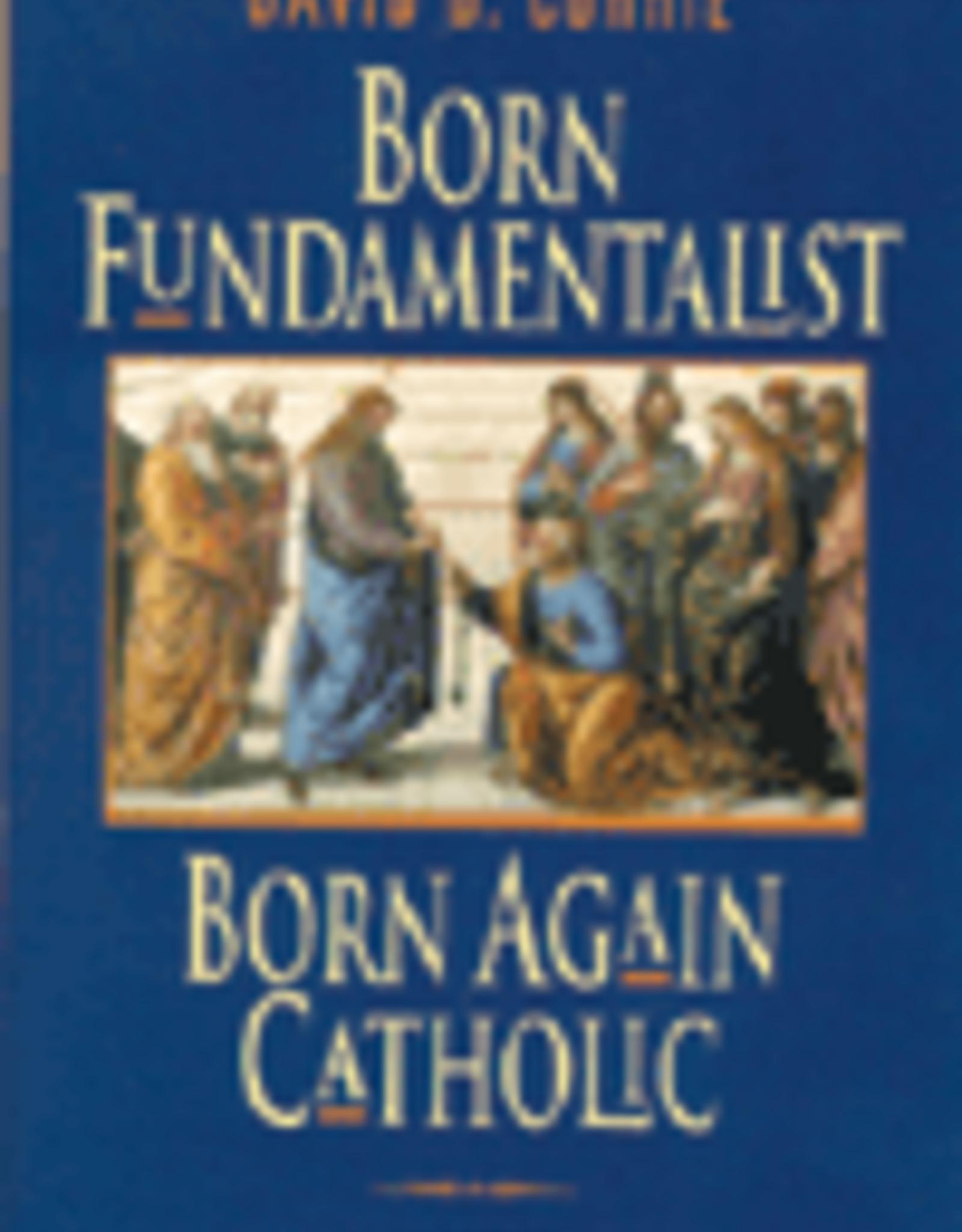 Ignatius Press Born Fundamentalist, Born Again Catholic, by David Currie (paperback)