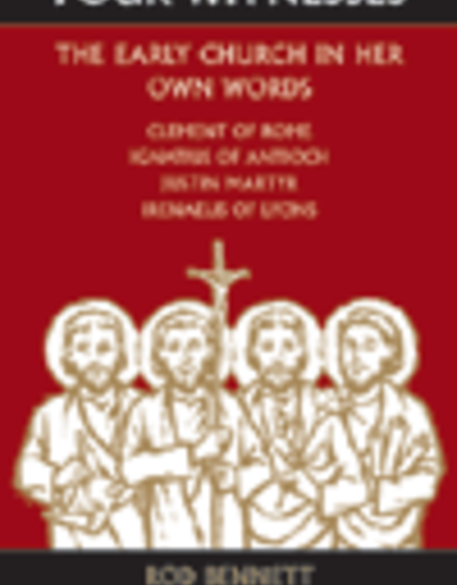 Ignatius Press Four Witnesses:  The Early Church in Her Own Words, by Rod Bennett (paperback)