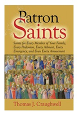 Our Sunday Visitor Patron Saints: Saints for Every Member of Your Family, Every Profession, Every Aliment, Every Emergency, and Even Every Amusement, by Thomas J. Craughwell