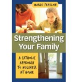 Our Sunday Visitor Strengthening Your Family: A Catholic Approach to Holiness at Home, by Marge Fenelon
