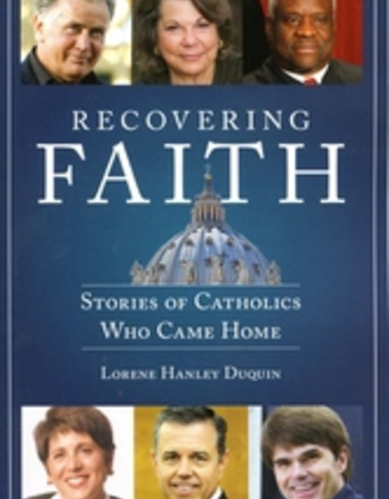 Our Sunday Visitor Recovering Faith: Stories of Catholics Who Came Home, by Lorene Hanley Duquin