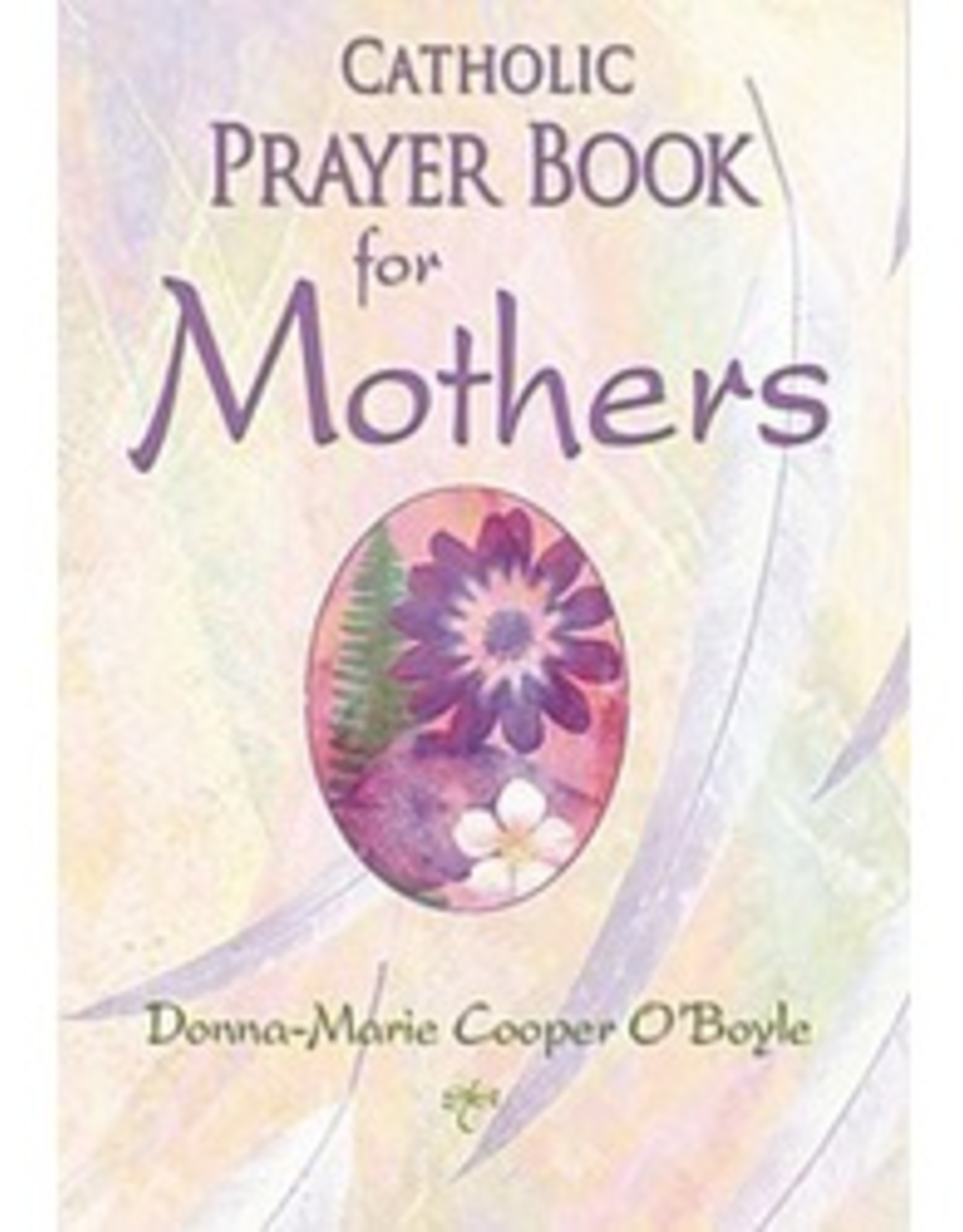 Our Sunday Visitor Catholic Prayer Book for Mothers, by Donna- Marie Cooper O'Boyle