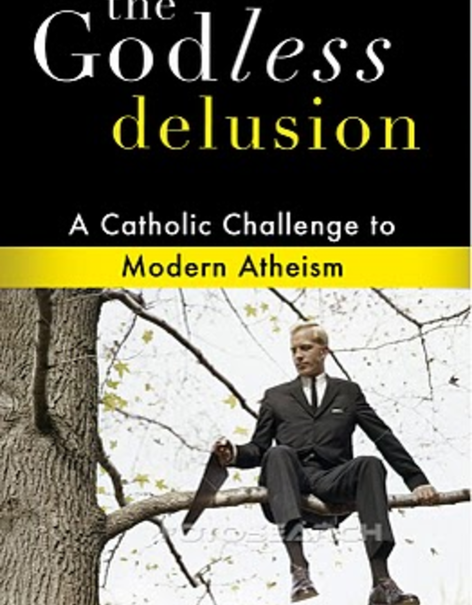 Our Sunday Visitor The Godless Delusion: A Catholic Challenge to Modern Atheism, by Patrick Madrid and Kenneth Hensley