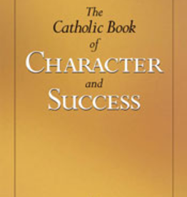 Sophia Institute Catholic Book of Character and Success, by Edward F. Garesche