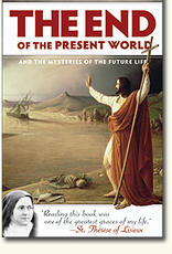 Sophia Institute The End of the Present World, by Father Charles Arminjon (translated by Susan Conroy and Peter McEnemy)
