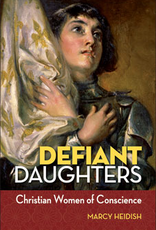Liguori Press Defiant Daughters: Christian Women of Conscience, by Marcy Heidish (paperback)
