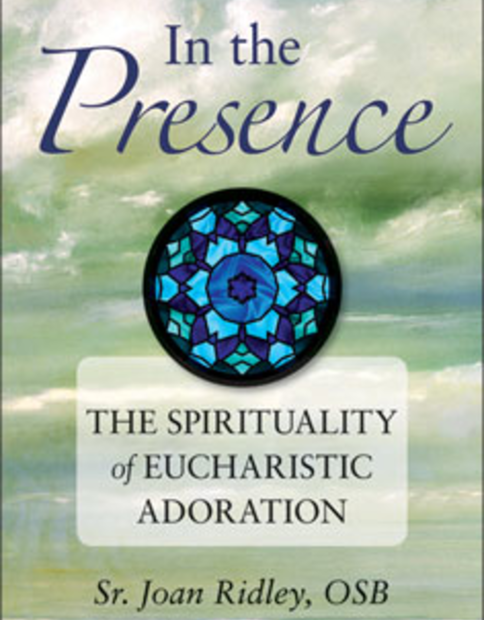 Liguori Press In the Presence: The Spirituality of Eucharistic Adoration, by Sr Joan Ridley (paperback)