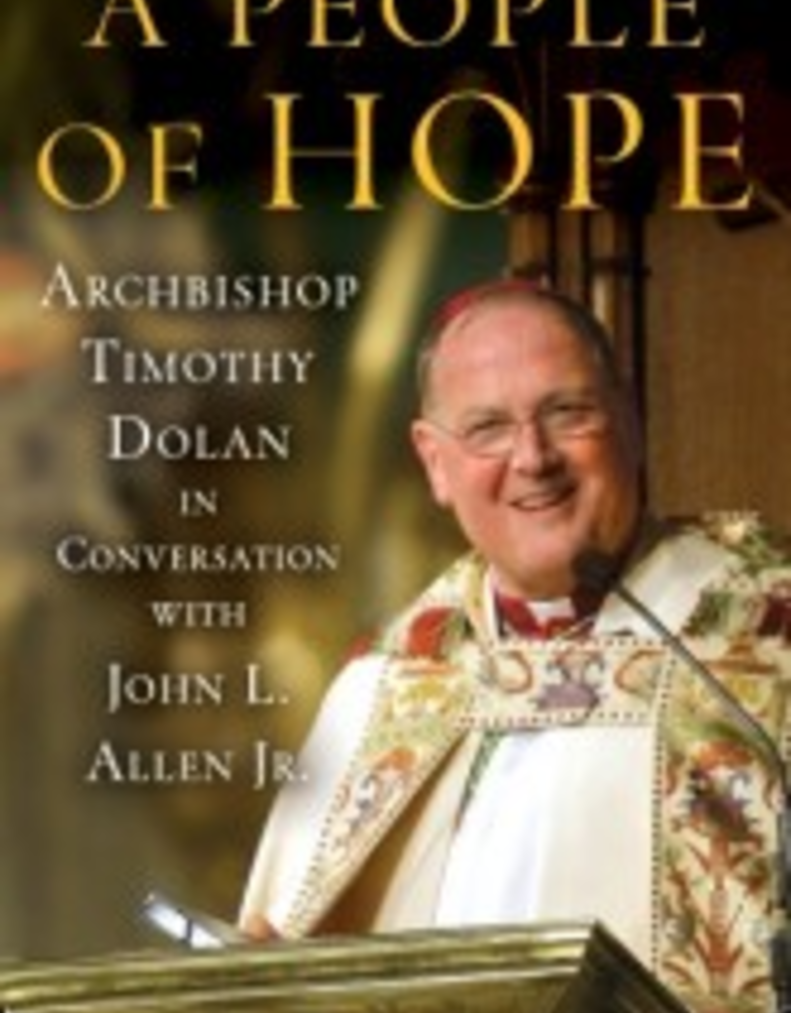 Random House A People of Hope: Archbishop Timothy Dolan in Conversation with John L. Allen Jr., by John L. Allen ( hardcover)