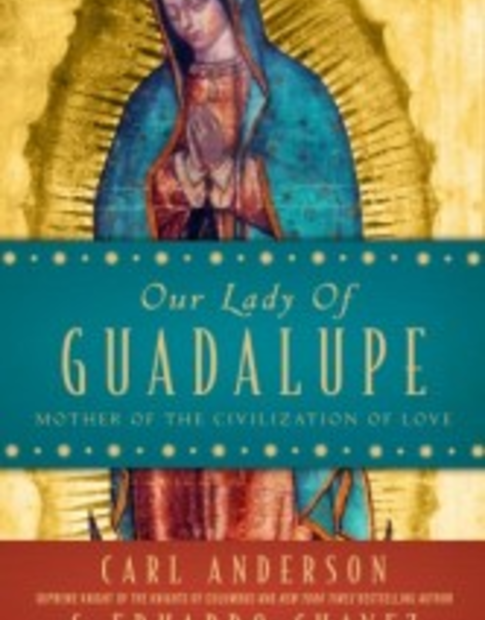 Random House Our Lady of Guadalupe: Mother of the Civilization of Love, by Carl Anderson and Eduardo Chavez ( hardcover)
