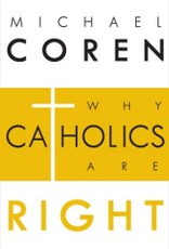 Random House Why Catholics Are Right, by Michael Coren (hardcover)