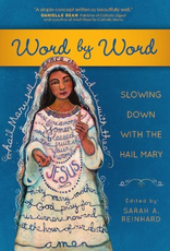 Ave Maria Press Word by Word:  Slowing Down with the Hail Mary, by Sarah Reinhard (paperback)