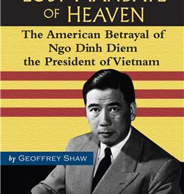 Ignatius Press The Lost Mandate of Heaven: The American Betrayal of Ngo Dinh Diem, President of Vietnam by Geoffrey Shaw