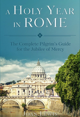 Sophia Institute A Holy Year in Rome:  A Complete Pilgrim's Guide for the Year of Mercy, by Joan Lewis (paperback)