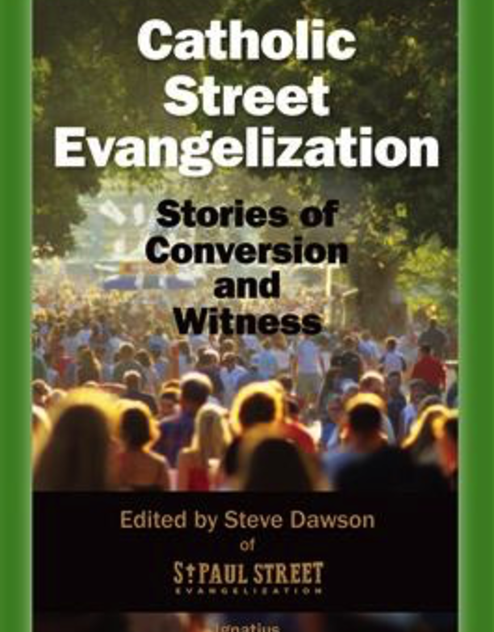 Ignatius Press Catholic Street Evangilization:  Stories of Conversion and Witness, by Steve Dawson (paperback)