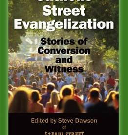 Ignatius Press Catholic Street Evangilization: Stories of Conversion and Witness, by Steve Dawson (paperback)