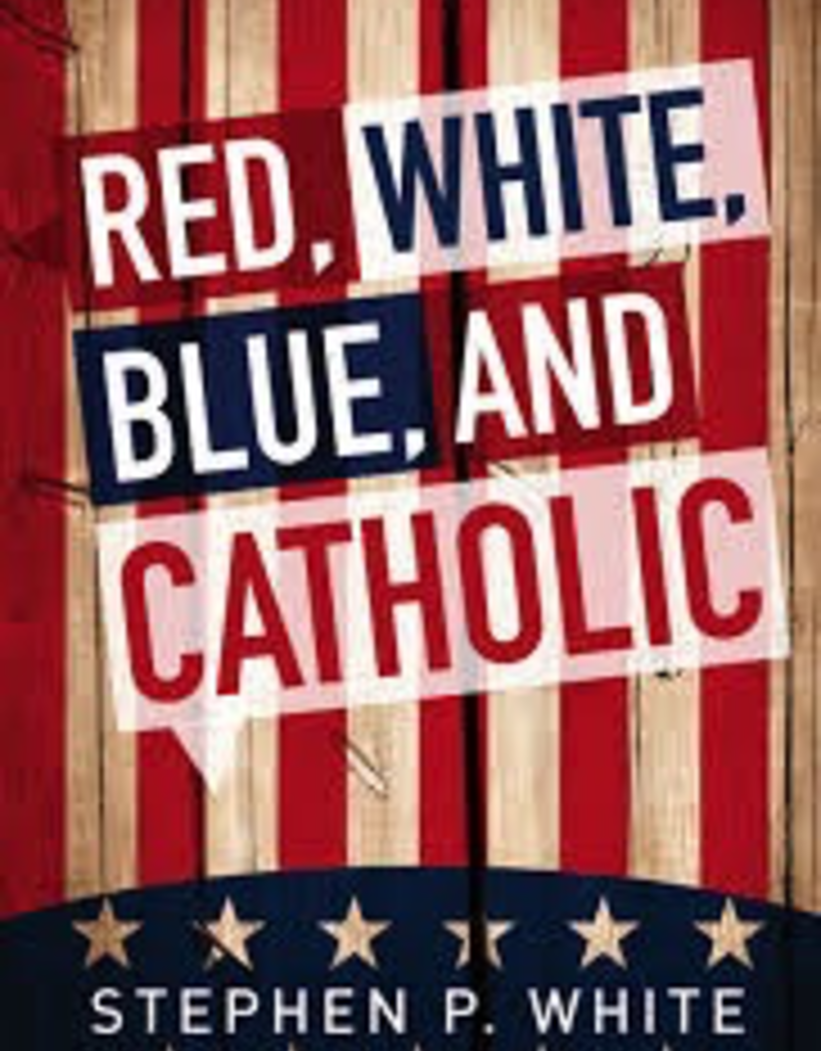 Liguori Red, White, Blue and Catholic, by Stephen P. White (paperback)