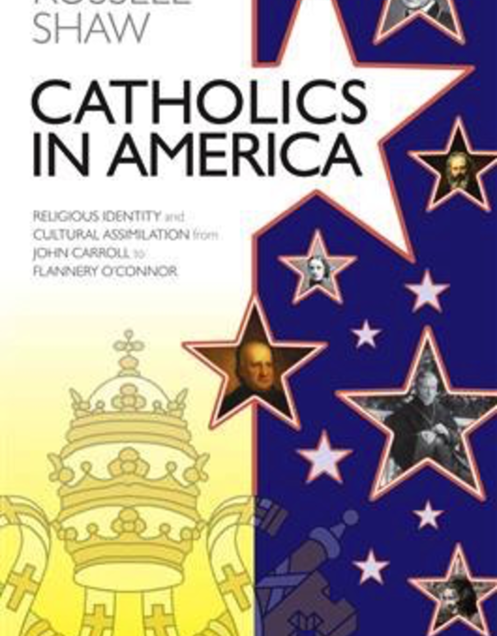 Ignatius Press Catholics in America:  Religious Identity and Cultural Assimilation from John Carroll to Flanerry O'Conner, by Russel Shaw (paperback)