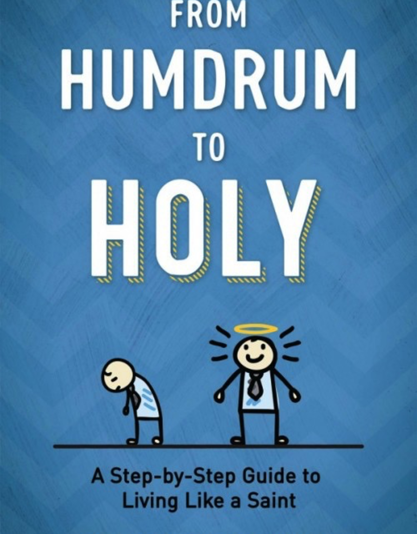 Sophia Institute From Humdrum to Holy:  A Step-by-Step Guide to Living Like a Saint, by Ed Broom (paperback)