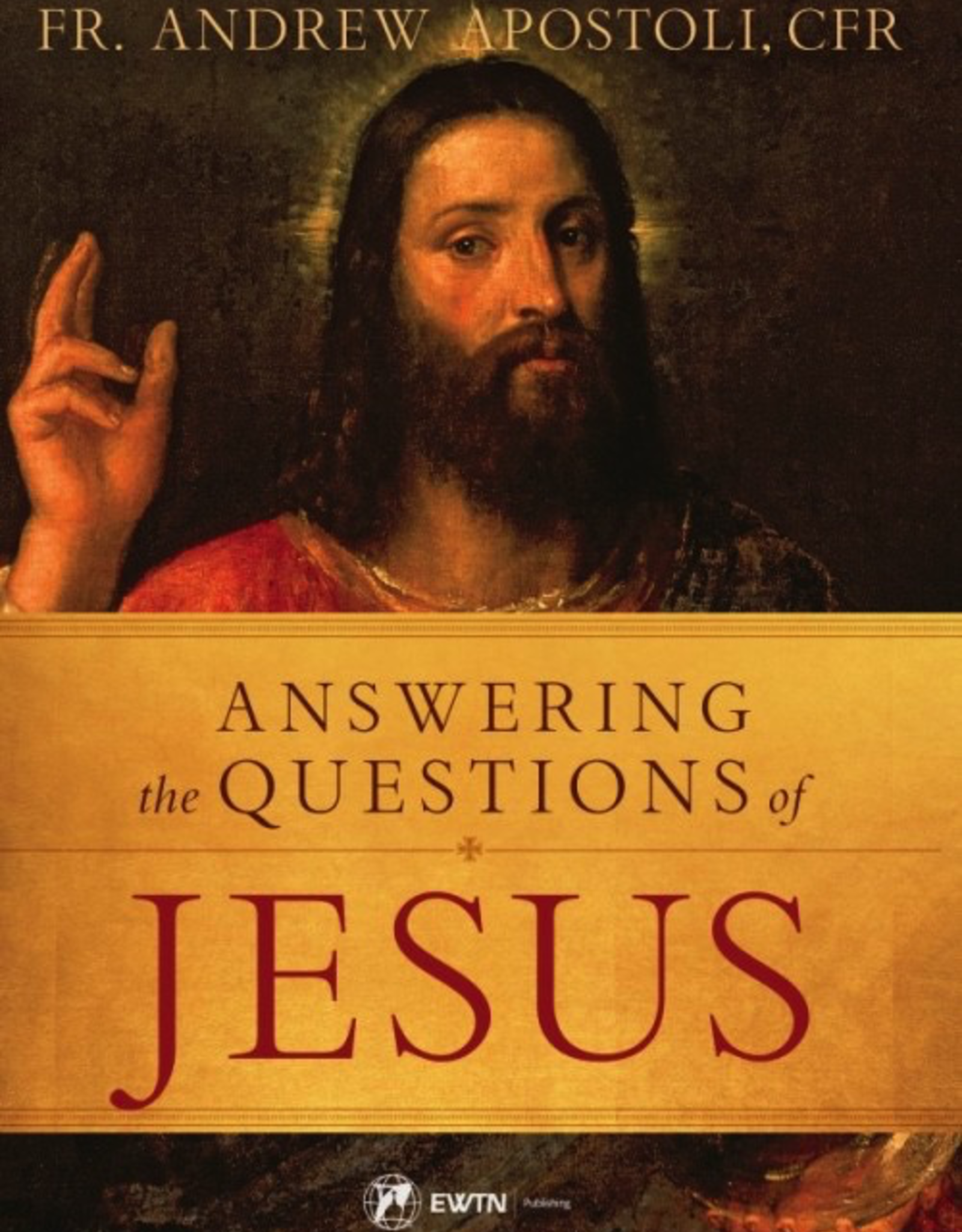 Sophia Institute Answering the Questions of Jesus, by Amdrew Apostoli (paperback)