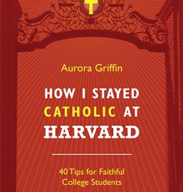 Ignatius Press How I Stayed Catholic at Harvard: 40 Tips for Faithful College Students by Aurora Griffin