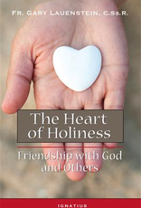 Ignatius Press The Heart of Holiness: Friendship with God and Others by Fr. Gary Lauenstein, C.SS.R.