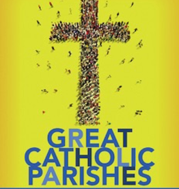 Great Catholic Parishes: How Four Essential Practices Make Them Thrive by William E. Simon, Jr.