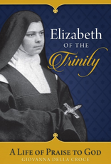 Sophia Institute Elizabeth of the Trinity:  A Life of Praise to God, by Sr. Giovanna Della Croce (paperback)