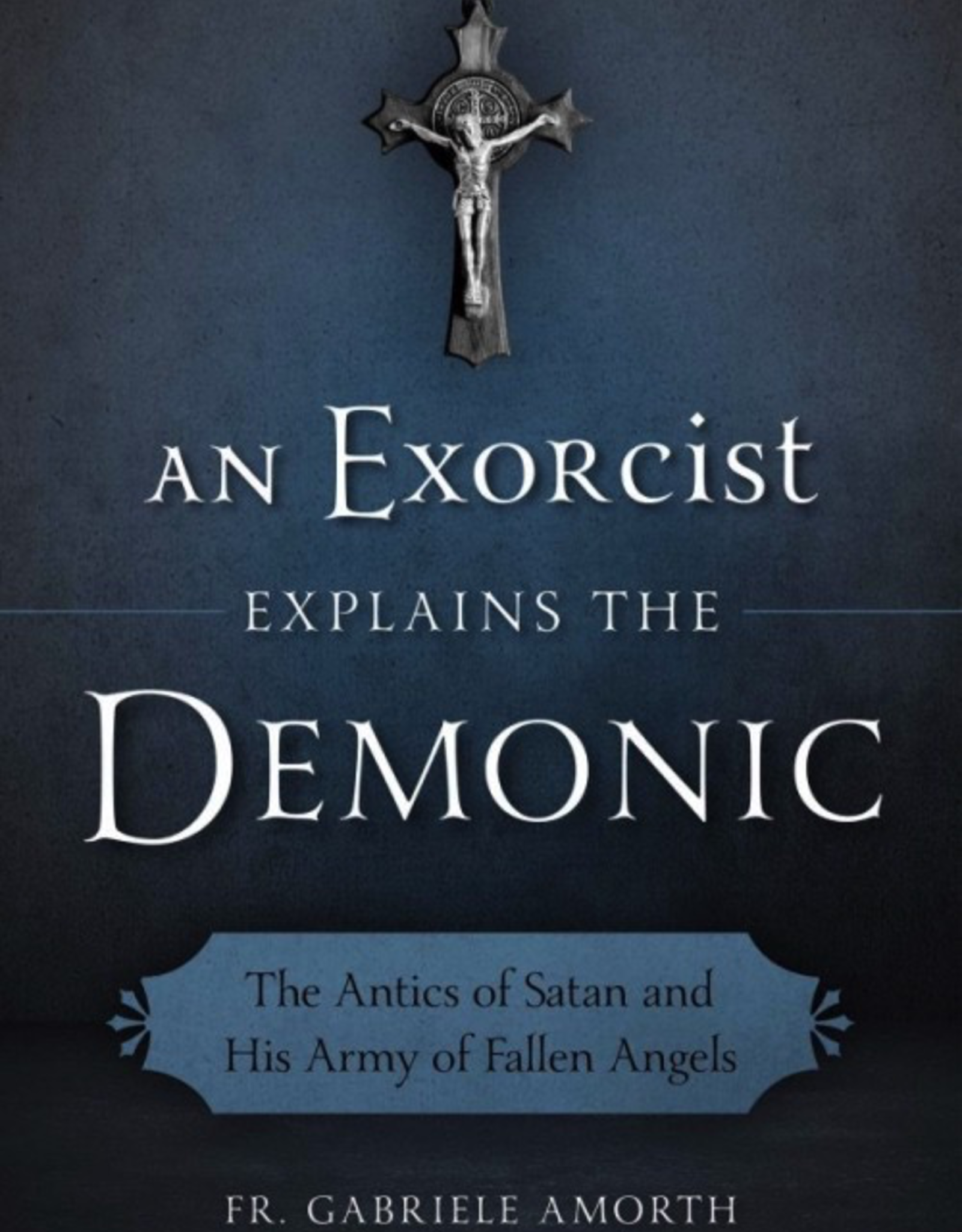 Sophia Institute An Exorcist Explains the Demonic Set:  The Antics of Satan and His Army of Fallen Angels, by Fr. Gabriele Amorth (paperback)