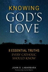 Sophia Institute Knowing God‰Ûªs Love:  8 Essential Truths Every Catholic Should Know, by John D. Labarbara (paperback)