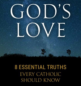 Sophia Institute Knowing God's Love: 8 Essential Truths Every Catholic Should Know, by John D. Labarbara (paperback)