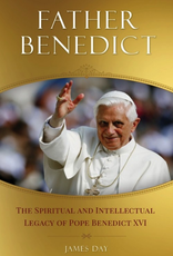 Sophia Institute Father Benedict:  The Spiritual and Intellectual Legacy of Pope Benedict XVI, by James Day (paperback)