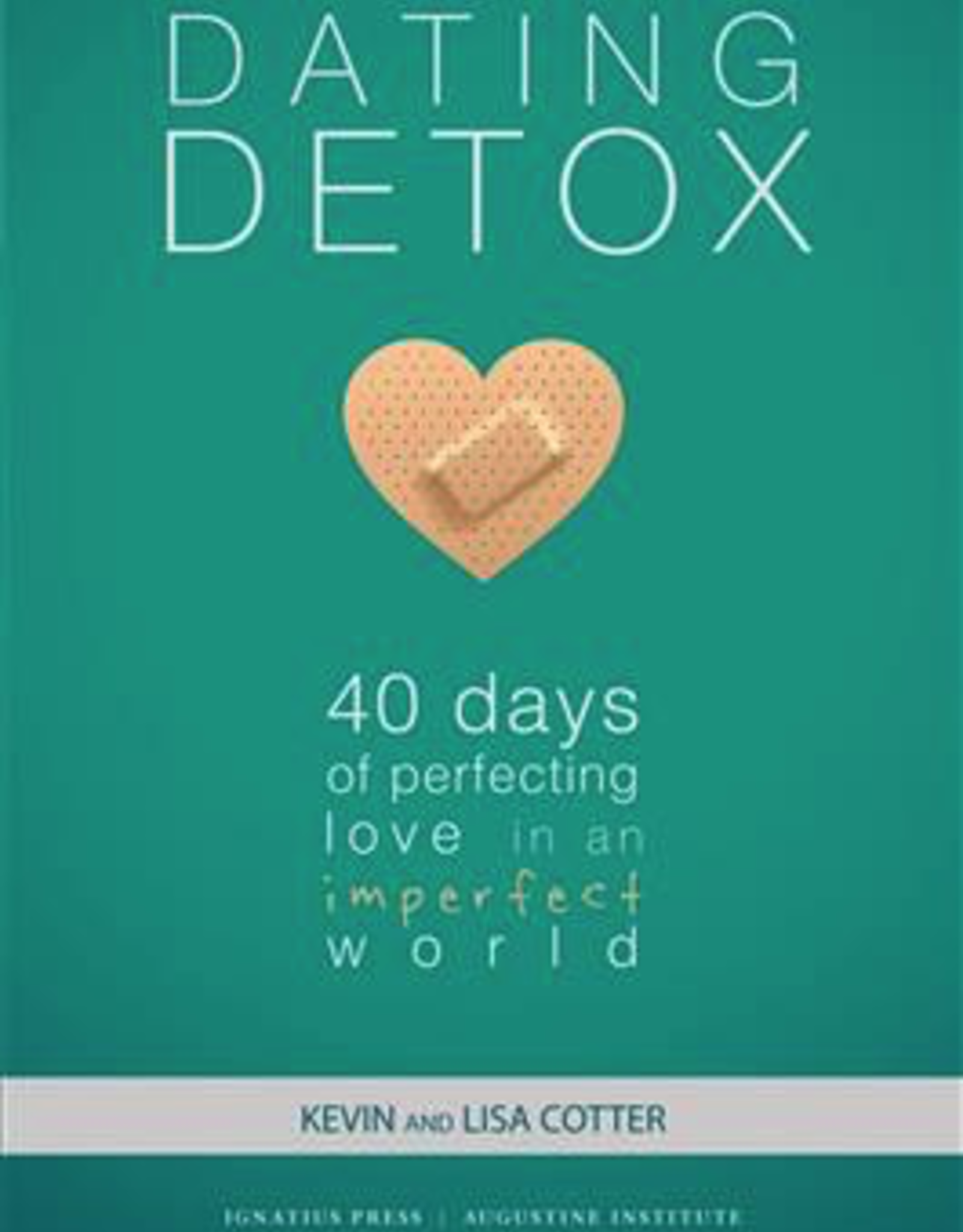 Ignatius Press Dating Detox: 40 Days of Perfecting Love in An Imperfect World, by Kevin and Lisa Cotter (paperback)