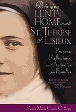 Ave Maria Press Bringing Lent Home with St. Therese of Liseux:  Prayers, Reflections and Activities for Families, by Donna-Marie Cooper O‰ÛªBoyle (booklet)