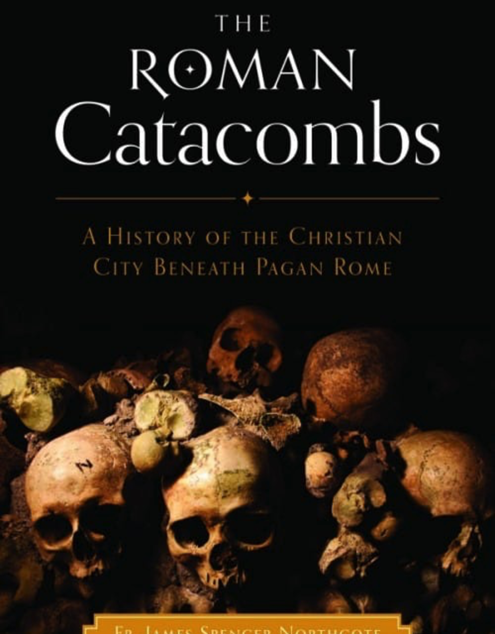 Sophia Institute Roman Catacombs:  A History of the Christian City Beneath Pagan Rome, by James Spencer Northcote (paperback)