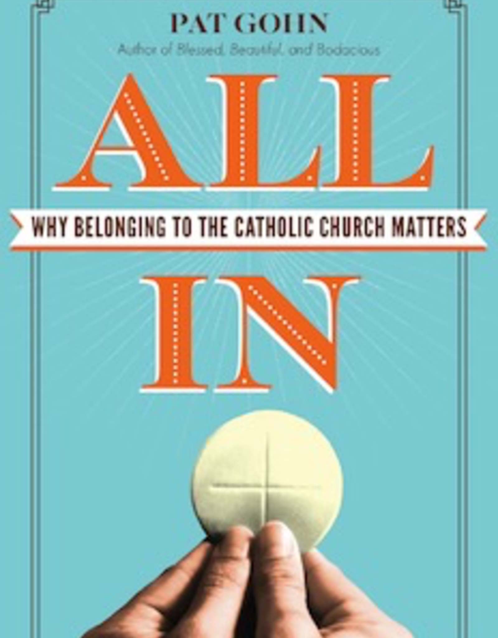 Ave Maria Press All In:  Why Belonging to the Catholic Church Matters, by Pat Gohn (paperback)