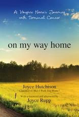 Ave Maria Press On My Way Home:  A Hospice Nurse‰Ûªs Journey with Terminal Cancer, by Joyce Hutchinson (paperback)