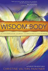 Ave Maria Press The Wisdom of the Body:  A Contemplative Journey to Wholeness for Women, by Christine Valters Painter (paperback)