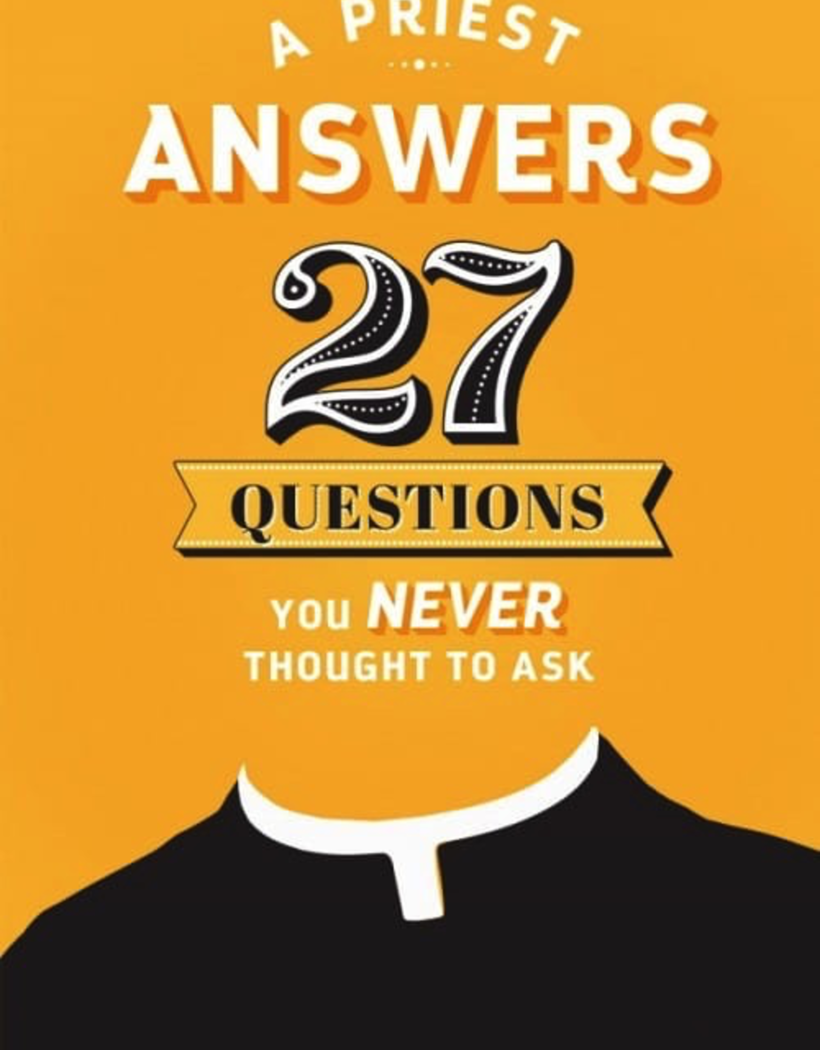 Sophia Institute A Priest Answers 27 Questions You Never Thought to Ask, by Fr.  Michael Kerper (paperback)