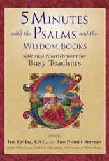 Ave Maria Press 5 Minutes with the Psalms and the Wisdom Books:  Spiritual Nourishment for Busy Teachers, by Lou DelFra (paperback)
