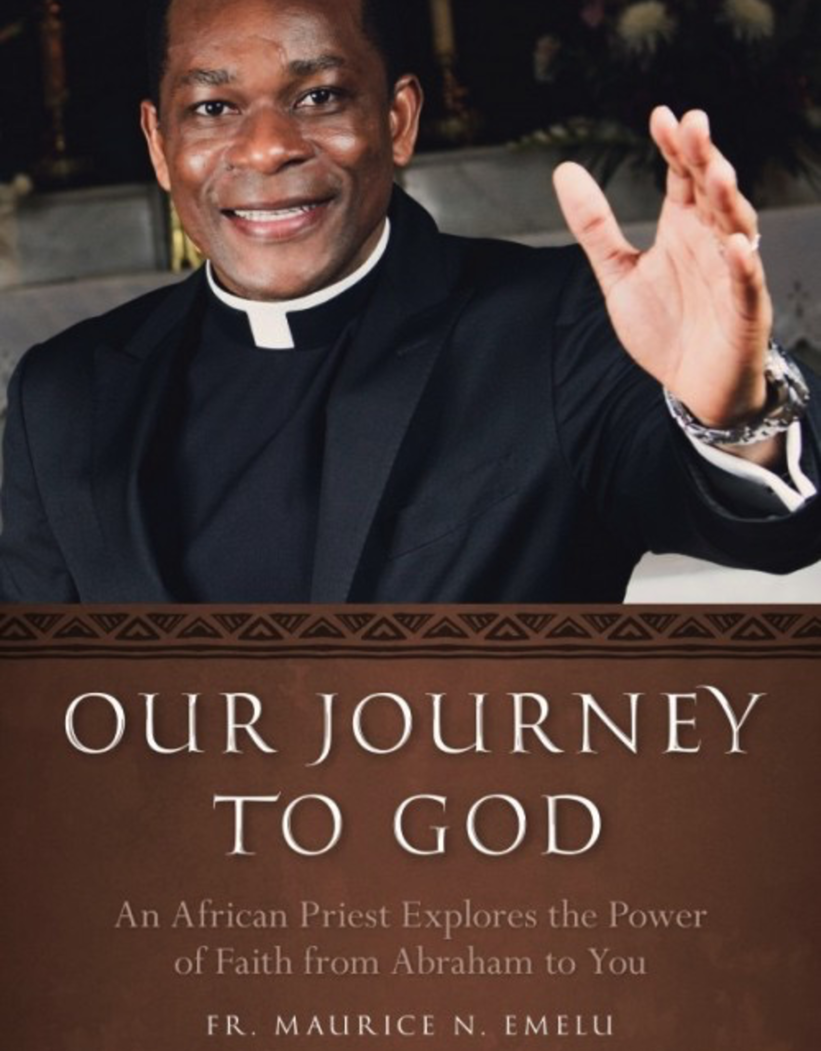 Sophia Institute Our Journey to God:An African Priest Explores the Power of Faith from Abraham to You, by Maurice Emelu (paperback)