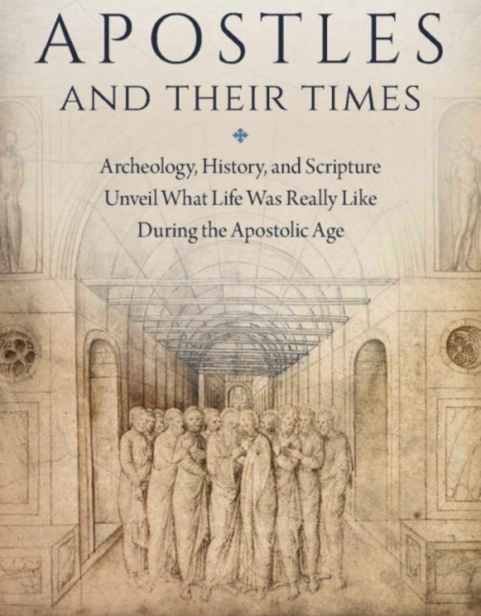 Sophia Institute Apostles and Their Times:  Archeology, History, and Scripture Unveil What Life Was Really Like During the Apostolic Age, by Mike Aquilina (paperback)