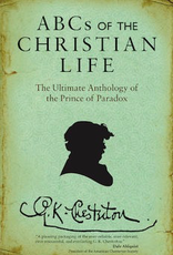 Ave Maria Press ABC's of the Christian Life:  The Ultimate Anthology of the Prince of Paradox, by G.K. Chesterton (ed. by Peter Kreeft)(paperback)