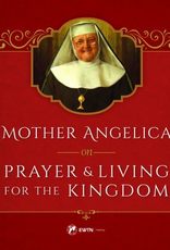 Sophia Institute Mother Angelica on Prayer and Living for the Kingdom, by Mother Angelica (hardcover)