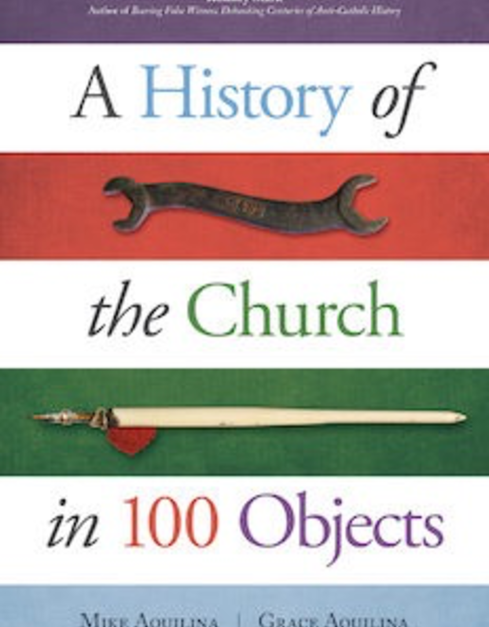 Ave Maria Press A History of the Church in 100 Objects, by Mike and Grace Aquilina (paperback)