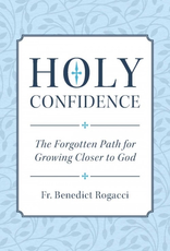 Sophia Institute Holy Confidence:  The Forgotten Path for Growing Closer to God, by Benedict Rogacci (paperback)