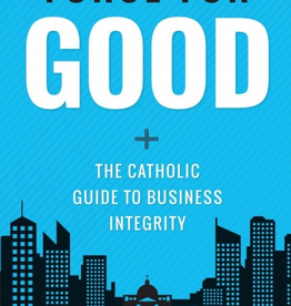Sophia Institute Force for Good: The Catholic Guide to Business Integrity, by Brian Engelland (hardcover)