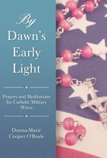 Sophia Institute By Dawn‰Ûªs Early Light:  Prayers and Meditations for Catholic Military Wives, by Donna-Marie Cooper O‰ÛªBoyle (paperback)