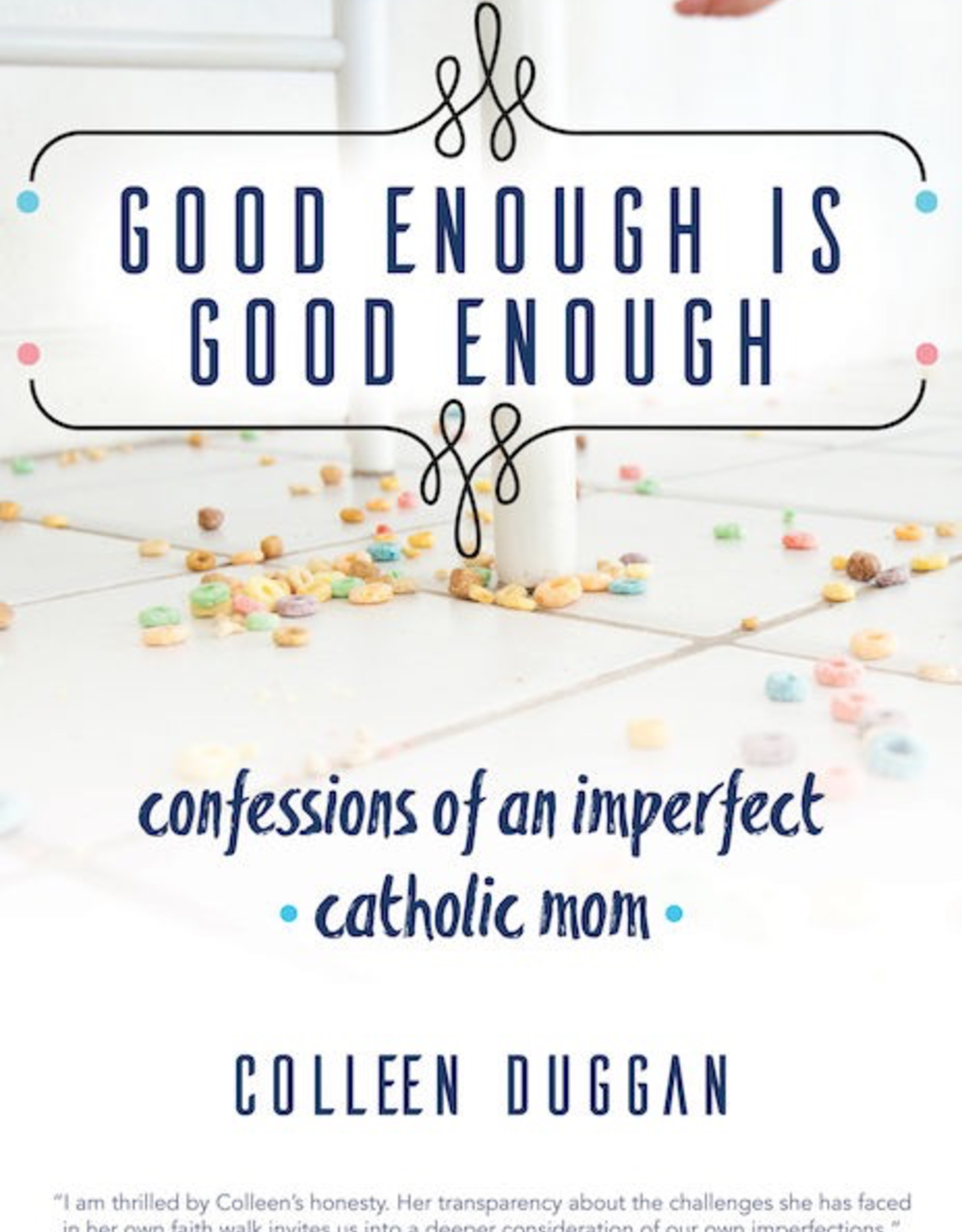 Ave Maria Press Good Enough is Enough:  Confessions of an Imperfect Catholic Mom, by Colleen Duggan (paperback)