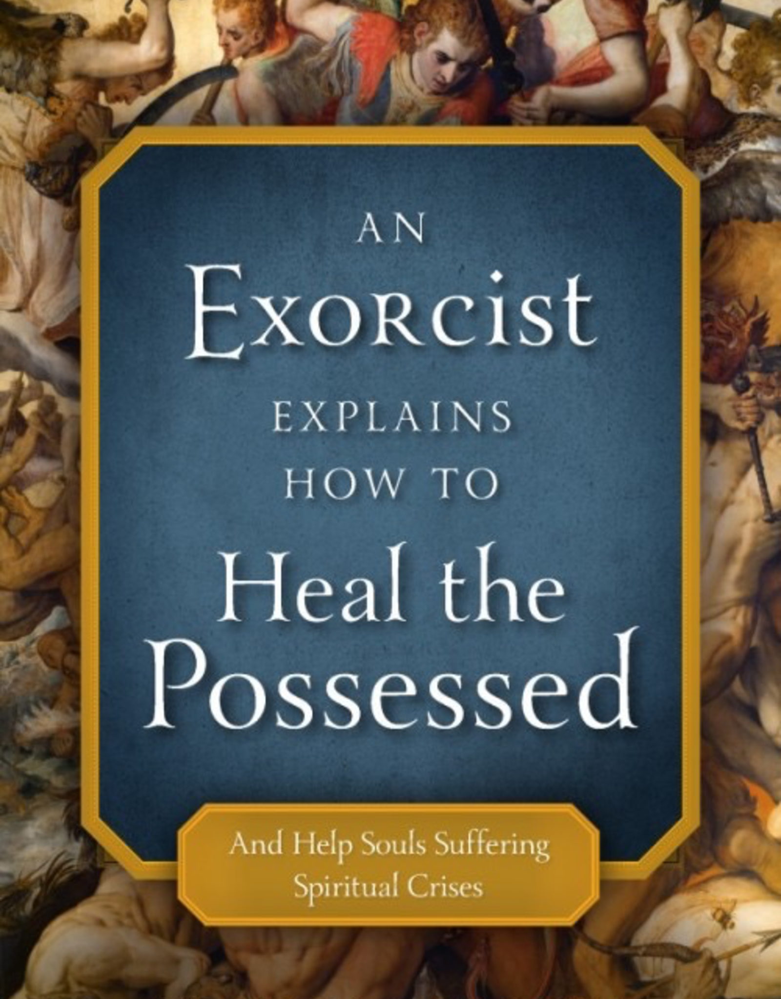 Sophia Institute An Exorcist Explains How to Heal the Possessed and Help Souls Suffering Spiritual Crisis, by Fr. Paolo Carlin (paperback)