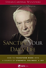 Sophia Institute Sanctify Your Daily Life:  How to Transform Work Into A Source of Strength, Holiness, and Joy, by Stefan Cardinal Wyszynski (paperback)